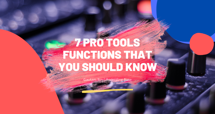 7 PRO TOOLS FUNCTIONS THAT YOU SHOULD KNOW