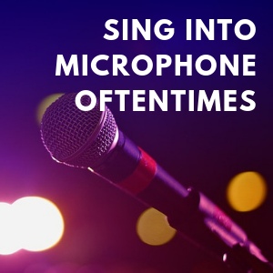 Sing Into a Microphone Oftentimes