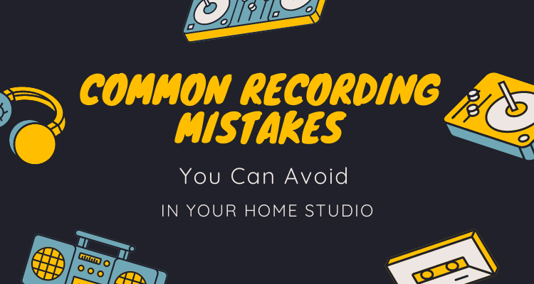 Common Recording Mistakes