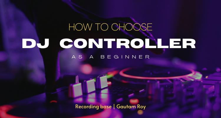 how to choose dj controller as a beginner