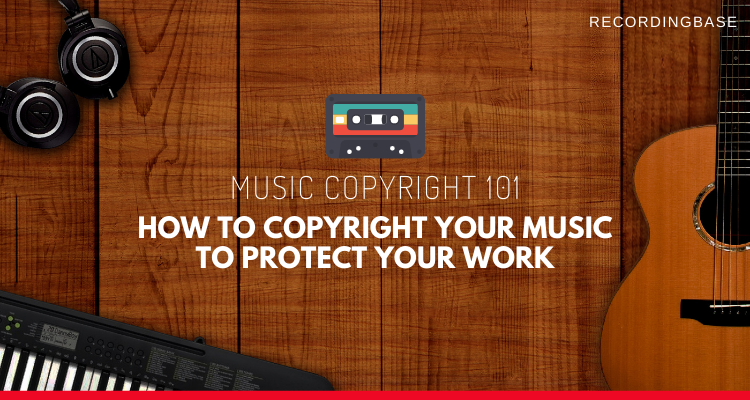 music copyright 101 how to copyright music